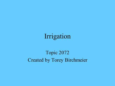 Irrigation Topic 2072 Created by Torey Birchmeier.