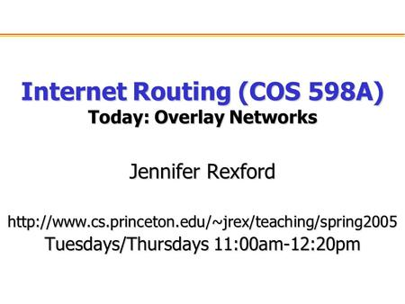 Internet Routing (COS 598A) Today: Overlay Networks Jennifer Rexford  Tuesdays/Thursdays 11:00am-12:20pm.