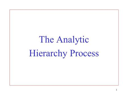 1 The Analytic Hierarchy Process. 2 Overview of the AHP 1.Set up decision hierarchy 2.Make pairwise comparisons of attributes and alternatives 3.Transform.