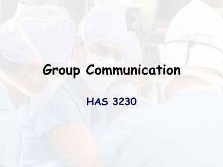 Group Communication HAS 3230. Group formation Forming Storming Norming Performing.