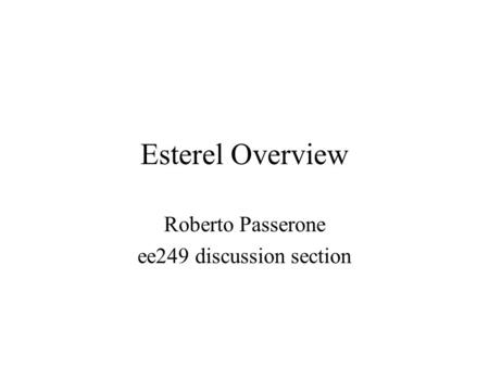 Esterel Overview Roberto Passerone ee249 discussion section.
