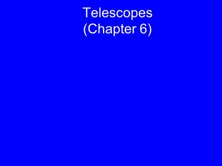 "Telescopes (Chapter 6). Based on Chapter 6 This material will be useful for understanding Chapters 7 and 10 on ""Our planetary system"" and ""Jovian planet."