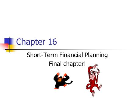 Chapter 16 Short-Term Financial Planning Final chapter!