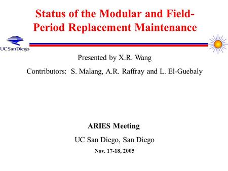 Status of the Modular and Field- Period Replacement Maintenance Presented by X.R. Wang Contributors: S. Malang, A.R. Raffray and L. El-Guebaly ARIES Meeting.