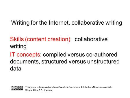 Writing for the Internet, collaborative writing Skills (content creation): collaborative writing IT concepts: compiled versus co-authored documents, structured.