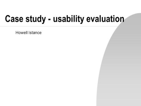 Case study - usability evaluation Howell Istance.