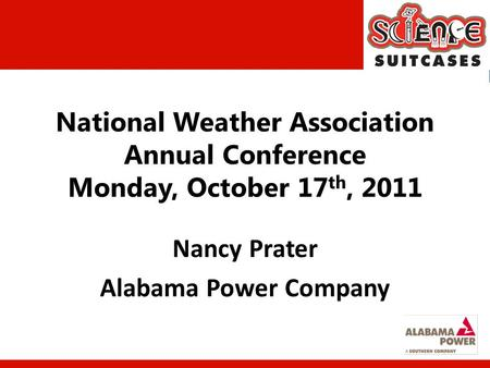 National Weather Association Annual Conference Monday, October 17 th, 2011 Nancy Prater Alabama Power Company.