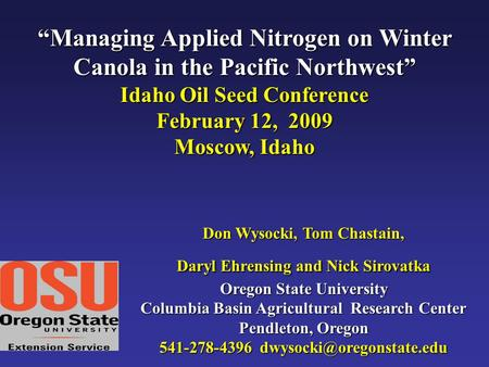 """Managing Applied Nitrogen on Winter Canola in the Pacific Northwest"" Idaho Oil Seed Conference February 12, 2009 Moscow, Idaho Don Wysocki, Tom Chastain,"