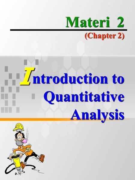 Materi 2 (Chapter 2) ntroduction to Quantitative Analysis I.
