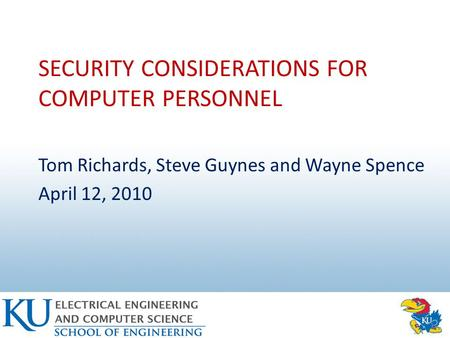 SECURITY CONSIDERATIONS FOR COMPUTER PERSONNEL Tom Richards, Steve Guynes and Wayne Spence April 12, 2010.