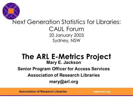 Www.arl.orgAssociation of Research Libraries Next Generation Statistics for Libraries: CAUL Forum 20 January 2003 Sydney, NSW The ARL E-Metrics Project.
