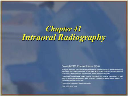 Chapter 41 Intraoral Radiography Copyright 2003, Elsevier Science (USA). All rights reserved. No part of this product may be reproduced or transmitted.
