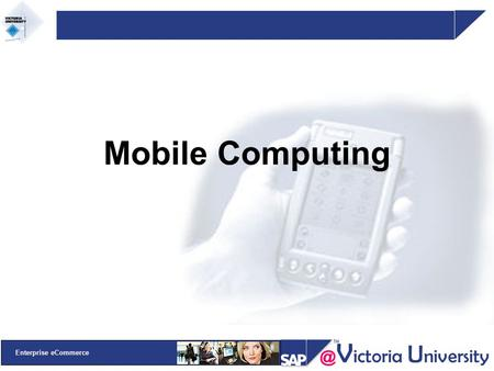 @ V ictoria U niversity Enterprise eCommerce Mobile Computing.