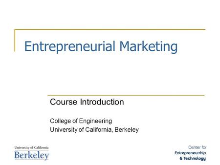 Entrepreneurial Marketing Course Introduction College of Engineering University of California, Berkeley.