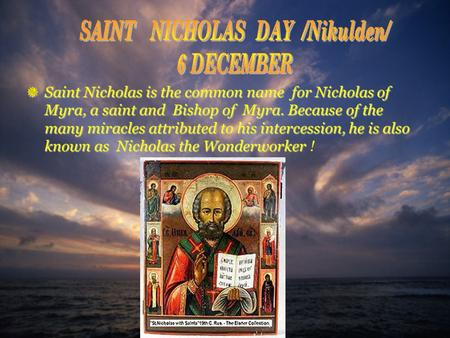 Saint Nicholas is the common name for Nicholas of Myra, a saint and Bishop of Myra. Because of the many miracles attributed to his intercession, he is.