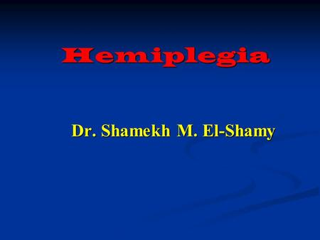 Hemiplegia Dr. Shamekh M. El-Shamy. Treatment of Hemiplegia Principles : Principles :