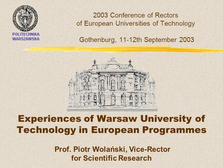 2003 Conference of Rectors of European Universities of Technology Gothenburg, 11-12th September 2003 Experiences of Warsaw University of Technology in.