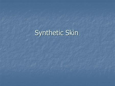 Synthetic Skin. Guide Lines Introduction Introduction Definition Synthetic Skin Definition Synthetic Skin Industry State Industry State Synthetic Skin.