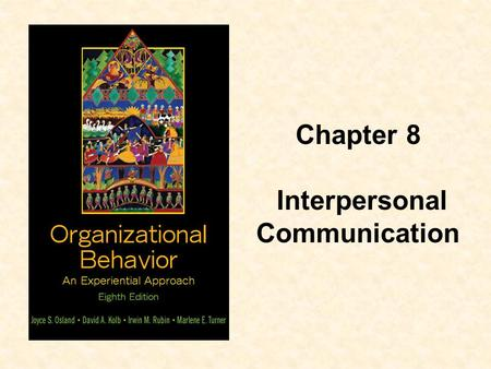 Chapter 8 Interpersonal Communication.  Understand the transactional model of communication  List common sources of distortion in communication  Identify.