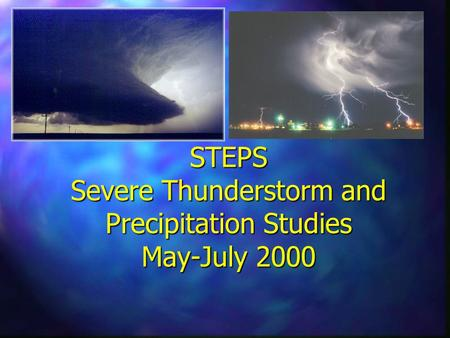 STEPS Severe Thunderstorm and Precipitation Studies May-July 2000.