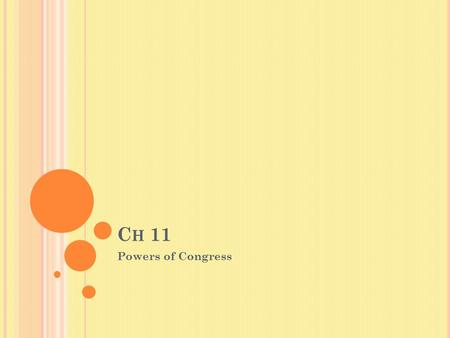 C H 11 Powers of Congress. T AXES Article I section 8,Clause I Congress has the power to lay and collect Taxes, Duties, Imposts and Excises, to pay the.
