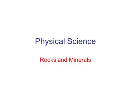 Physical Science Rocks and Minerals. Rocks Igneous rocks – Formed by the cooling and crystallization of hot molten rock called magma Igneous means – formed.