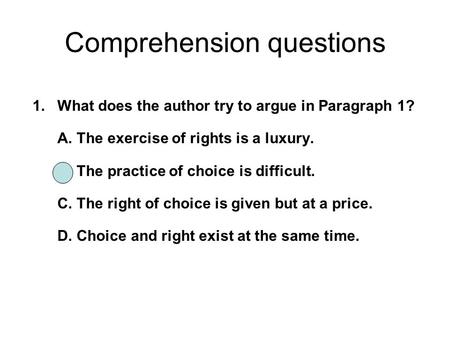 1. What does the author try to argue in Paragraph 1? A. The exercise of rights is a luxury. B. The practice of choice is difficult. C. The right of choice.