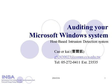 Information Networking Security and Assurance Lab National Chung Cheng University 2004/03/041 Auditing your Microsoft Windows system Host-Based Intrusion.