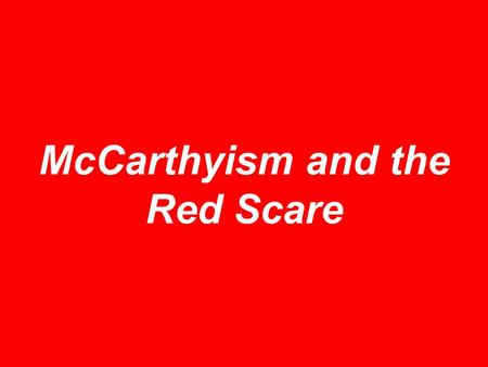 McCarthyism and the Red Scare. Nothing new A. Mitchell Palmer Mass Hysteria –Terrorist attacks (Wall St.) –Deportations.