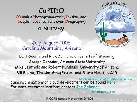 4 th COPS meeting, Hohenheim, 25/9/06 CuPIDO (Cumulus Photogrammetric, In-situ, and Doppler observations over Orography) a survey July-August 2006 Catalina.