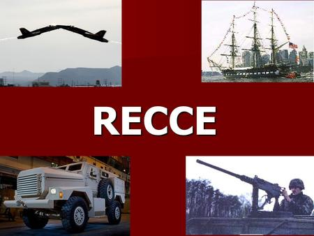 RECCE. Objectives Be able to identify various Navy and Marine Corps Ships, Aircraft, and Weapons Be able to identify various Navy and Marine Corps Ships,