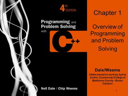1 Chapter 1 Overview of Programming and Problem Solving Dale/Weems Slides based on work by Sylvia Sorkin, Community College of Baltimore County - Essex.