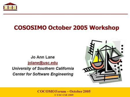 COSOSIMO October 2005 Workshop Jo Ann Lane University of Southern California Center for Software Engineering COCOMO Forum – October 2005.