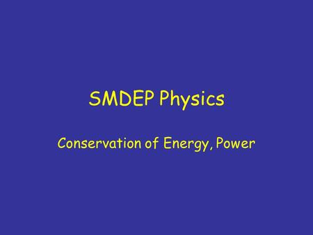 SMDEP Physics Conservation of Energy, Power. Friday's Mechanics Quiz No calculators needed/allowed Don't memorize formulas –Any formulas needed will be.
