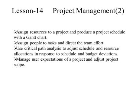  Assign resources to a project and produce a project schedule with a Gantt chart.  Assign people to tasks and direct the team effort.  Use critical.