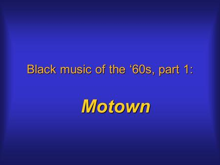 Black music of the '60s, part 1: Motown. Black music in the '60s After first crossover artists, black rock follows different pathsAfter first crossover.