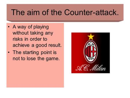 The aim of the Counter-attack. A way of playing without taking any risks in order to achieve a good result. The starting point is not to lose the game.