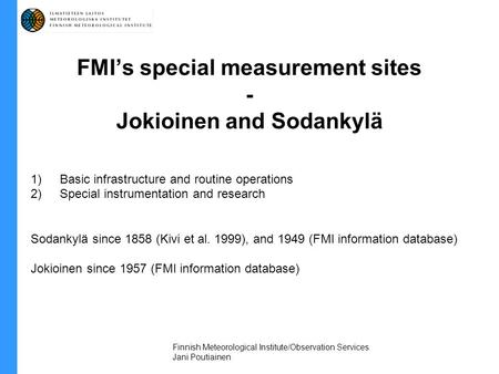 FMI's special measurement sites - Jokioinen and Sodankylä 1)Basic infrastructure and routine operations 2)Special instrumentation and research Sodankylä.