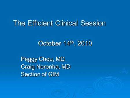 The Efficient Clinical Session October 14 th, 2010 Peggy Chou, MD Craig Noronha, MD Section of GIM.