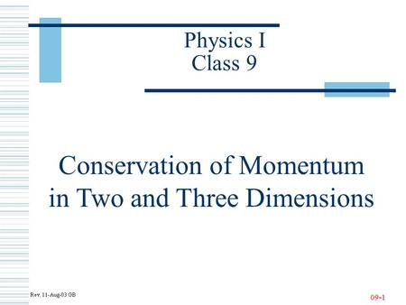 09-1 Physics I Class 9 Conservation of Momentum in Two and Three Dimensions.