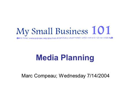 Marc Compeau; Wednesday 7/14/2004 Media Planning.