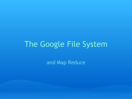 The Google File System and Map Reduce. The Team Pat Crane Tyler Flaherty Paul Gibler Aaron Holroyd Katy Levinson Rob Martin Pat McAnneny Konstantin Naryshkin.