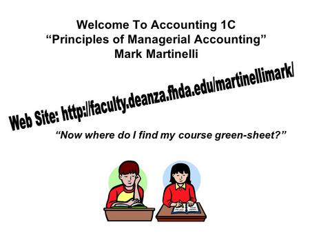 "Welcome To Accounting 1C ""Principles of Managerial Accounting"" Mark Martinelli ""Now where do I find my course green-sheet?"""