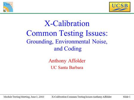 Slide 1X-Calibration Common Testing Issues-Anthony AffolderModule Testing Meeting, June 3, 2003 X-Calibration Common Testing Issues: Grounding, Environmental.