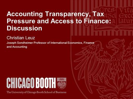 Accounting Transparency, Tax Pressure and Access to Finance: Discussion Christian Leuz Joseph Sondheimer Professor of International Economics, Finance.
