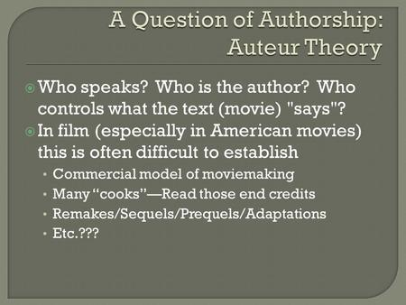  Who speaks? Who is the author? Who controls what the text (movie) says?  In film (especially in American movies) this is often difficult to establish.