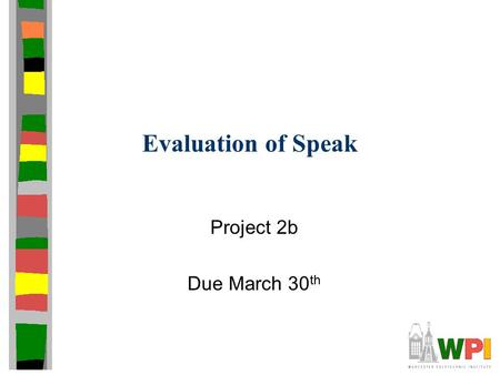 Evaluation of Speak Project 2b Due March 30 th. Overview Experiments to evaluate performance of your audioconference (proj2) Focus not only on how your.
