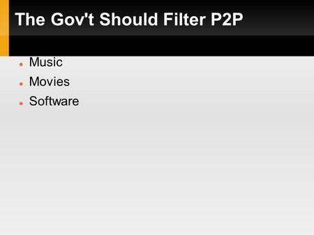 The Gov't Should Filter P2P Music Movies Software.