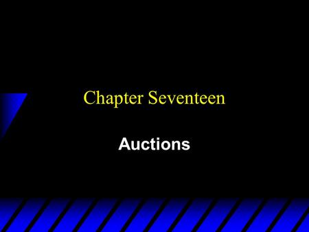 Chapter Seventeen Auctions. Who Uses Auctions? u Owners of art, cars, stamps, machines, mineral rights etc. u Q: Why auction? u A: Because many markets.