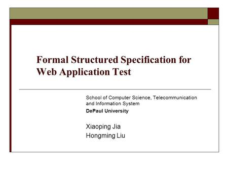 Formal Structured Specification for Web Application Test School of Computer Science, Telecommunication and Information System DePaul University Xiaoping.